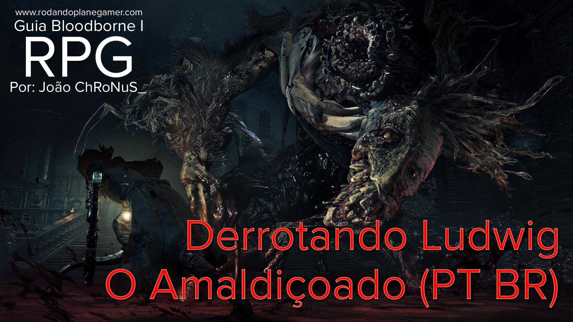Guia RPG Bloodborne: Derrotando Ludwig – O Amaldiçoado